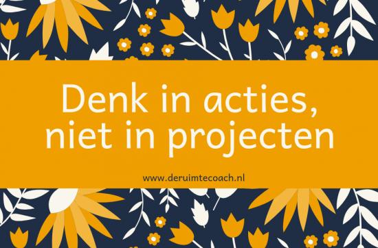 Denk in acties, niet in projecten
