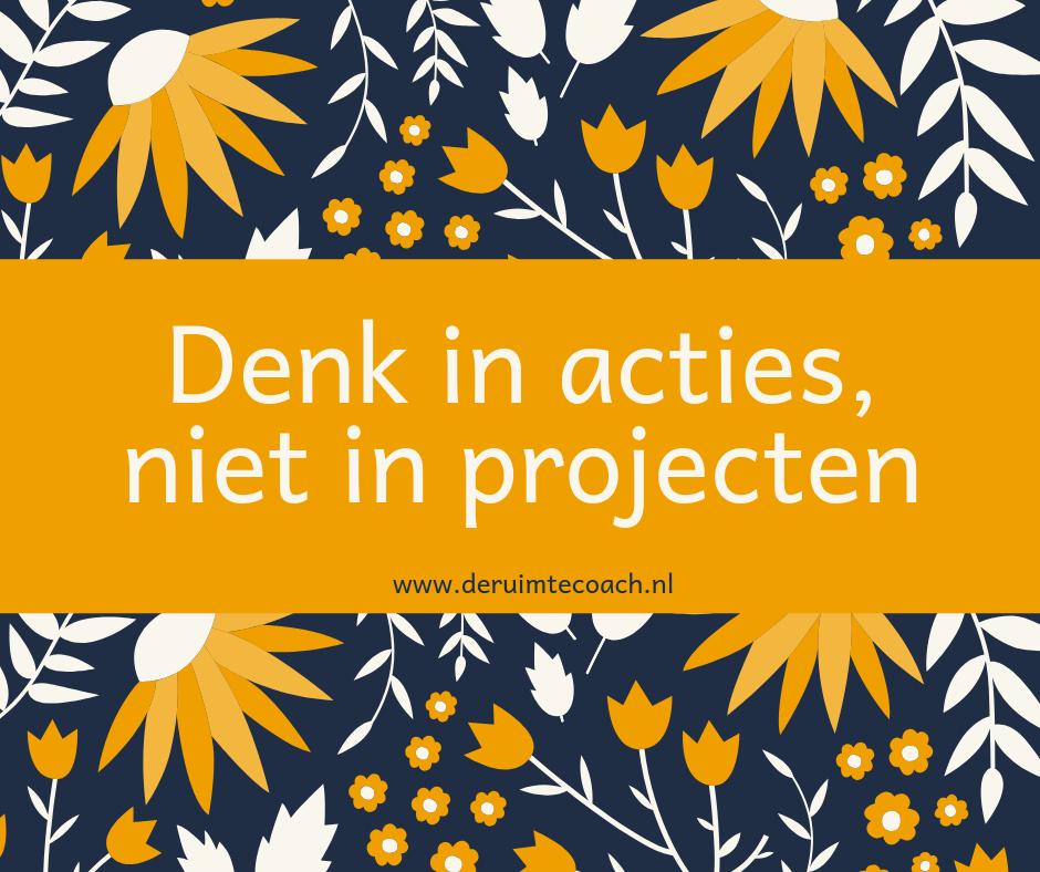 Denk in actie, niet in projecten